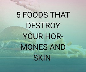 5-foods-that-destroy-your-hormones-and-skin