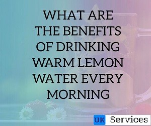 what-are-the-benefits-of-drinking-warm-lemon-water-every-morning
