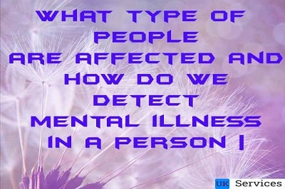 what-type-of-people-are-affected-by-mental-illness-and-how-do-we-detect-mental-illness-in-a-person