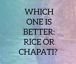 which-one-is-better-rice-or-chapati